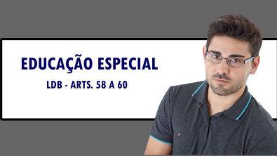 EDUCAÇÃO ESPECIAL - LDB ARTS 58 A 60