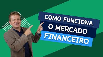 Como Funciona o MERCADO FINANCEIRO?