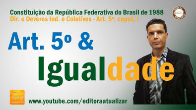 CF88 - Art 5º, caput e I (Direito à Vida, Liberdade, Igualdade e outros)