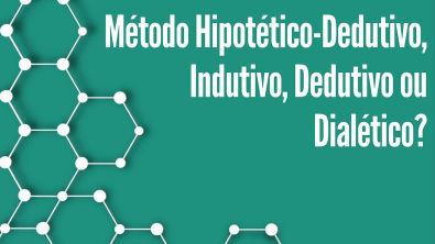 Tipos de pesquisa: Método indutivo, método dedutivo, método dialético ou método hipotético-dedutivo