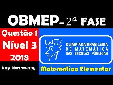 QUESTÕES DA OBMEP 2018 RESOLVIDAS E EXPLICADAS COM MUITA EXCELENCIA