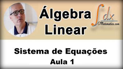 GRINGS - Álgebra Linear - Sistema de Equações - Aula 1