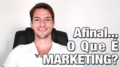 O Que É Marketing? A Definição Mais Simples, Direta e Aplicável