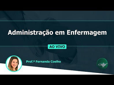 Administração em Enfermagem | Prof ª Fernanda Coelho | 19/06 às 19h