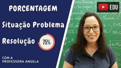 Porcentagem- Resolução de situação problema - Professora Angela