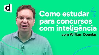 COMO ESTUDAR PARA CONCURSOS COM INTELIGÊNCIA | WILLIAM DOUGLAS | DESCOMPLICA CONCURSOS