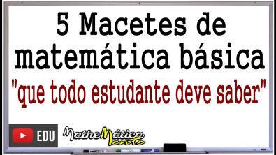 5 MACETES DE MATEMÁTICA BÁSICA - Prof Robson Liers - Mathematicamente