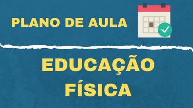 PLANO DE AULA DE EDUCAÇÃO FÍSICA: PASSO A PASSO