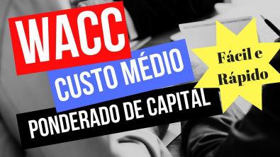 Custo Médio Ponderado de Capital WACC - Explicação Detalhada com exemplos práticos!