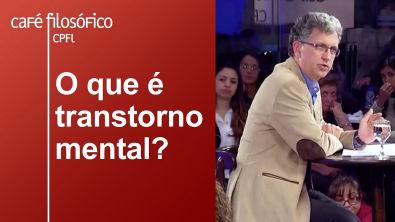 O que é transtorno mental? | Mario Eduardo Costa Pereira