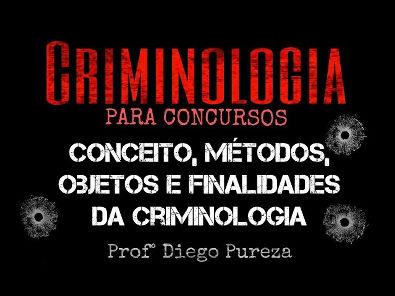 Conceito, cientificidade, métodos, objetos e finalidades da Criminologia