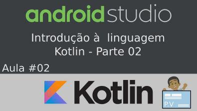 [Android - Kotlin] Introdução à linguagem Kotlin - Parte 2
