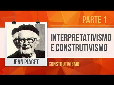 PIAGET (1): INTERPRETATIVISMO E CONSTRUTIVISMO