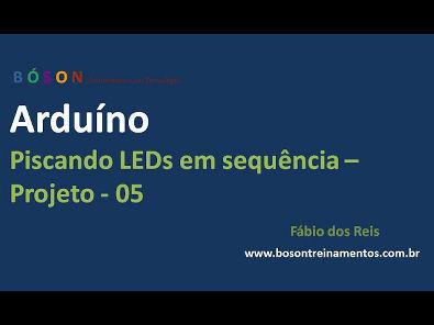 Arduino - Piscando LEDs em sequência - Projeto simples - 05