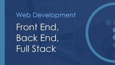 Front End, Back End & Full Stack Web Development