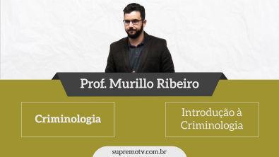 Criminologia - Introdução - Prof Murillo Ribeiro