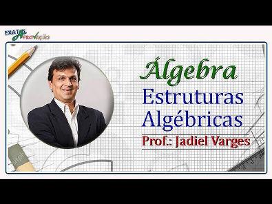 8 1 - ESTRUTURA ALGÉBRICA (DEFINIÇÃO E CLASSIFICAÇÃO) - ÁLGEBRA - PROF JADIEL VARGES