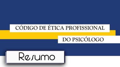 Resumo do Código de Ética do Profissional Psicólogo