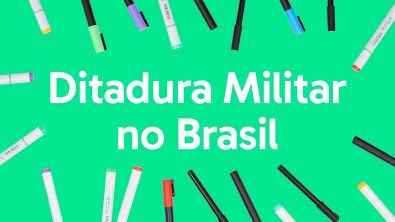 DITADURA MILITAR NO BRASIL: RESUMO PARA O ENEM   QUER QUE DESENHE?   DESCOMPLICA