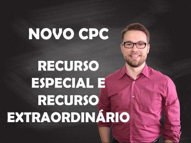 NOVO CPC - RECURSO ESPECIAL E RECURSO EXTRAORDINÁRIO