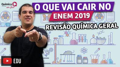O que vai cair no ENEM 2019 - REVISÃO QUÍMICA GERAL