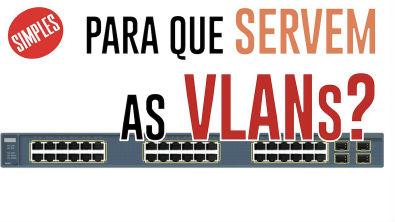Afinal para que serve VLAN?