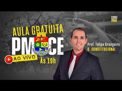 Curso Prime | PM/CE | Direito Constitucional com Felipe Grangeiro