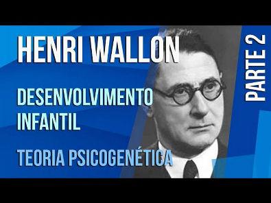 HENRI WALLON (2) - DESENVOLVIMENTO INFANTIL | TEORIA PSICOGENÉTICA