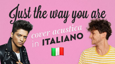 JUST THE WAY YOU ARE in ITALIANO Bruno Mars cover