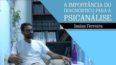 A IMPORTÂNCIA DO DIAGNÓSTICO PARA A PSICANÁLISE | Isaías Ferreira