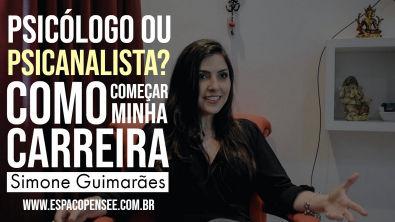 PSICÓLOGO OU PSICANALISTA? COMO COMEÇAR MINHA CARREIRA #01   Simone Guimarães