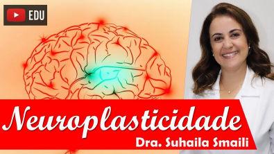 NEUROPLASTICIDADE (Aula Completa) - Dra Suhaila Smaili