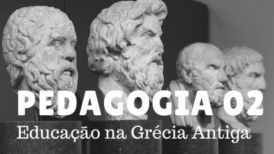 PEDAGOGIA 02- Educação na Grécia Antiga