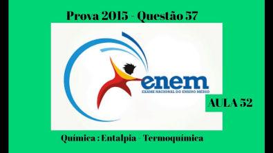 ENEM 2015- Entalpia- Termoquímica Questão 57- Aula 52
