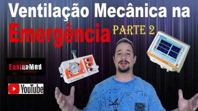 Ventilação Mecânica na Emergência - PARTE 2