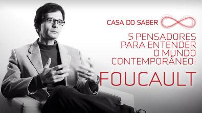 Cinco pensadores para entender o mundo contemporâneo: Foucault   Luís Mauro Sá Martino
