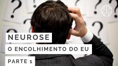 Neurose: Encolhimento do Eu - Parte 1 - Cesar Vasconcellos