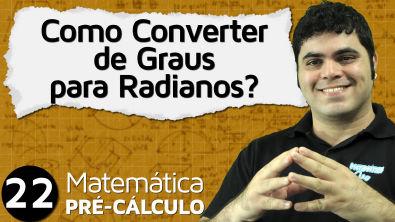Pré-Cálculo 22 - TRIGONOMETRIA: COMO CONVERTER DE GRAUS PARA RADIANOS E DE RADIANOS PARA GRAUS?