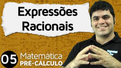Pré-Cálculo 5 - ÁLGEBRA: SIMPLIFICAÇÃO DE EXPRESSÕES RACIONAIS