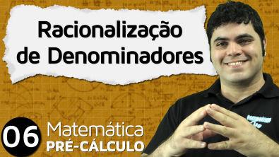 Pré-Cálculo 6 - ÁLGEBRA: RACIONALIZAÇÃO DE DENOMINADORES