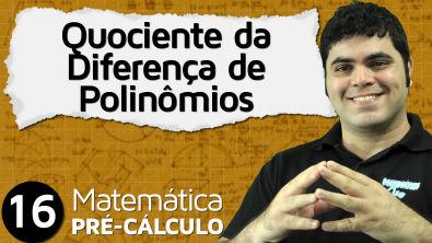 Pré-Cálculo 16 - FUNÇÕES: QUOCIENTE DA DIFERENÇA DE POLINÔMIOS