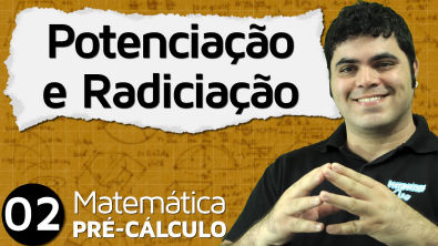 Pré-Cálculo 2 - ÁLGEBRA: POTENCIAÇÃO E RADICIAÇÃO