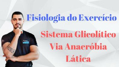 Curso Fisiologia do Exercício Aplicada - Sistema Glicolítico - Via Anaeróbia Lática - Aula 03