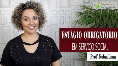 ESTÁGIO SUPERVISIONADO EM SERVIÇO SOCIAL - com Profª Núbia Lima