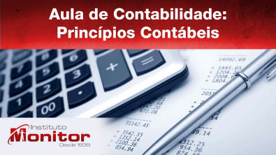 Aula de Contabilidade: Princípios Contábeis - Instituto Monitor