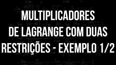 Multiplicadores de Lagrange com duas restrições - Exemplo 1/2