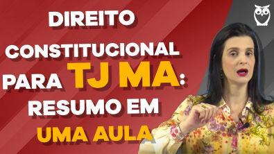 Direito Constitucional para TJ-MA - RESUMO em UMA Aula