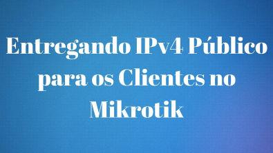 COMO ENTREGAR IPV4 PÚBLICO PARA CLIENTES NO MIKROTIK