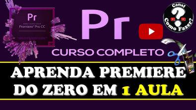 CURSO COMPLETO ADOBE PREMIERE EM APENAS 1 AULA