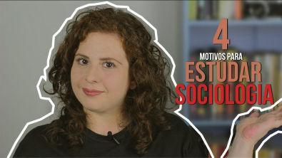 4 Motivos para estudar Sociologia---- indicação de canal